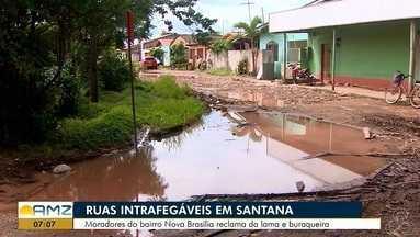 Ruas do município de Santana estão intrafegáveis com a chegada das chuvas - Moradores do bairro Nova Brasília reclamam da lama e buraqueira.
