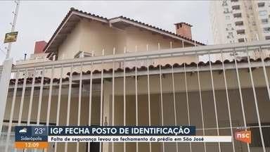 IGP de São José fecha posto de identificação por falta de segurança - IGP de São José fecha posto de identificação por falta de segurança