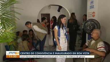 Centro de Convivência e Atendimento Psicossocial é inaugurado em Boa Vista - Casa deve atender brasileiros e venezuelanos vítimas de violência de gênero.