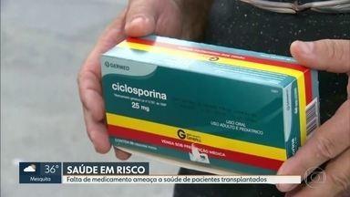 Pacientes transplantados reclamam da falta de medicamento - Ciclosporina está em falta na Rio Farmes e ameaça a saúde dos pacientes transplantados