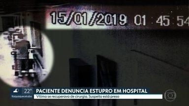 Paciente denuncia caso de estupro dentro de hospital enquanto se recuperava de cirurgia - O caso aconteceu no dia 15 de janeiro. O suspeito está preso.