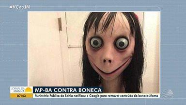 MP-BA notifica Google e Whatsapp para remover conteúdo da 'Boneca Momo' - Segundo informações, a boneca incentiva crianças a se suicidar.