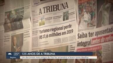 Jornal A Tribuna completa 125 anos - O jornal é um dos mais antigos do país e segue em busca novos desafios.