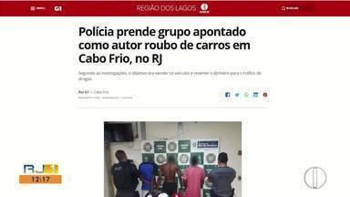 Prisão de grupo suspeito de roubar carros em Cabo Frio é destaque no G1 - Segundo as investigações, o objetivo dos suspeitos era vender os veículos e reverter o dinheiro para o tráfico de drogas.
