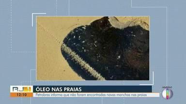 Petrobras informa que não foram encontradas novas manchas nas praias da Região dos Lagos - Óleo do campo de Marlim Leste vazou no começo do mês em praias de Cabo Frio, Armação dos Búzios e Arraial do Cabo.