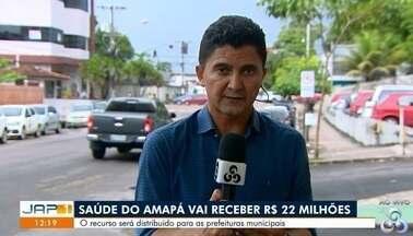 Estado do AP vai receber do Governo Federal o repasse de R$22 milhões para a área da saúde - Recurso será distribuído para as prefeituras municipais.