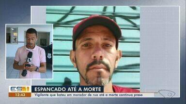Vigilante preso por matar morador de rua em Vila Velha continua no sistema penitenciário - Caso aconteceu no feriado de Semana Santa.