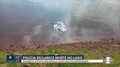 Polícia conclui caso de morte no lago e descarta assassinato - Inquérito aponta que Natália Costa, achada no Lago Paranoá, não sofreu homicídio.