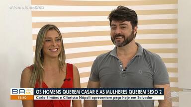 Atores da peça 'Os Homens Querem Casar e As Mulheres Querem Sexo 2' participam do BMD - Carlo Simões e Clarissa Nápoli falam sobre a apresentação da montagem teatral em Salvador.