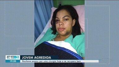Jovem que teve maxilar quebrado em agressão vai passar por cirurgia, no ES - Rauliane foi agredida no Dia das Mães. Suspeito é o marido dela.