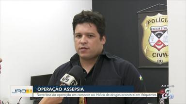 Operação Assepsia - Nova fase da operação em combate ao tráfico de drogas em Ariquemes