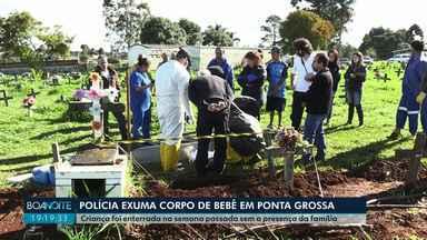 Polícia exuma corpo de bebê que foi enterrada sem presença da família em Ponta Grossa - Exame de DNA deve comprovar a identidade da criança.
