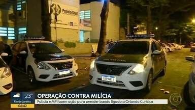 Polícia e MP fazem operação contra a milícia - Os agentes estão nas ruas para prender bando ligado a Orlando Curicica.