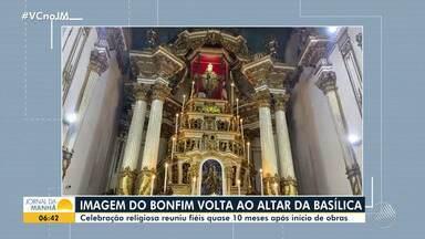 Imagem do Senhor do Bonfim é devolvida à Basílica do Senhor Bom Jesus do Bonfim - O local passou por uma restauração de quase 10 meses.