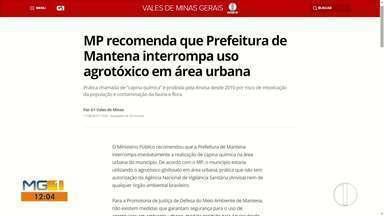 Confira os destaques do G1 Vales de Minas Gerais - MP recomenda que Prefeitura de Mantena interrompa uso agrotóxico em área urbana.