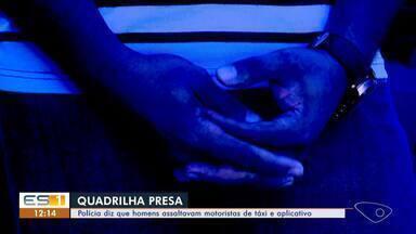 Quatro suspeitos de assaltos a motoristas são presos em operação da polícia, em Vitória - Eles assaltavam motoristas de táxi e aplicativo.