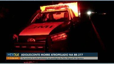 Adolescente morre atropelado na BR-277 - Foi ontem à noite próximo ao pedágio de São Miguel do Iguaçu.