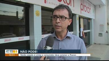 Especialista do Sul do ES alerta para casos de venda casada - Coordenador do Procon comentou o assunto.