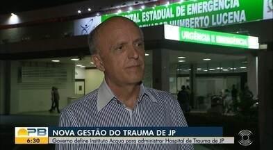 Governo da PB define Instituto Acqua para administrar Hospital de Trauma de João Pessoa - Definição de nova Organização Social para Hospital de Trauma havia sido firmada em TAC assinada pelo governador com MP após Operação Calvário.