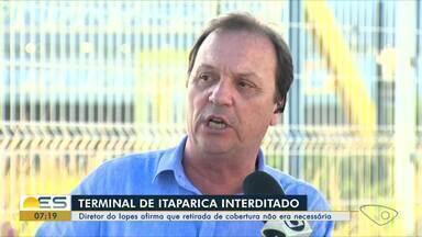 Diretor do Iopes diz que retirada de cobertura do Terminal de Itaparica não era necessária - Local está interditado.