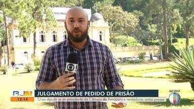 TJ vai decidir se ex-presidente da Câmara de Petrópolis e vereadores serão presos - Julgamento será na tarde desta quarta (3).