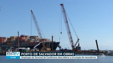 Porto de Salvador passa por obras de ampliação - Intervenções devem ser concluídas em 2020. Estima-se que, após reforma, capacidade de entrada e saída de mercadorias será dobrada.