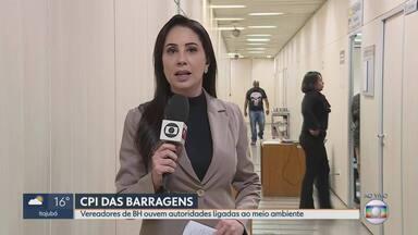CPI das Barragens: vereadores ouvem autoridades ligadas ao meio ambiente - Oitivas são na Câmara Municipal de Belo Horizonte.