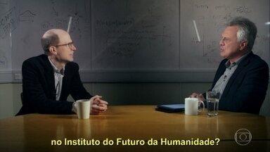 Nick Bostrom fala sobre seu trabalho no Instituto do Futuro da Humanidade - Stevens Rehen e o sociólogo Glauco Arbix explicam o conceito de inteligência artificial