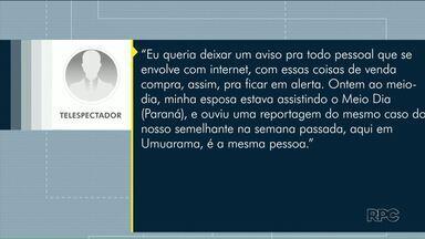 Polícia alerta sobre golpes por aplicativos de mensagens e internet - Os telespectadores do Meio Dia Paraná mandaram mensagens contando que também foram vítimas de estelionatários.