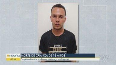 Suspeito de matar criança de 13 anos se entrega em Registro - Morte aconteceu em Itapevi, na Grande São Paulo.