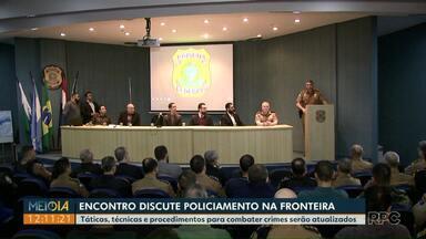 Encontro de segurança discute policiamento na fronteira - Táticas, técnicas e procedimentos para combater crimes serão atualizados