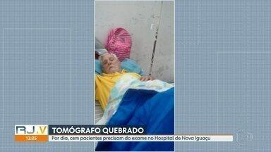 Tomógrafo do Hospital de Nova Iguaçu está quebrado - Mais de cem pacientes precisam do exame todos os dias