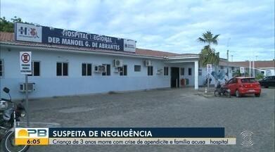 Criança de 3 anos morre com crise de apendicite e família acusa hospital, em Sousa - De acordo com a família, a criança estava com uma crise de apendicite e foi três vezes ao hospital, mas não recebeu o diagnóstico.