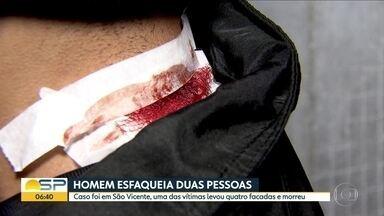 Homem esfaqueia duas pessoas em São Vicente - Uma das vítimas levou quatro facadas e morreu