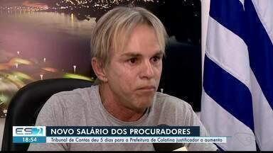 TC dá prazo para prefeitura de Colatina justificar aumento de salário de procuradores - Em maio, o salário base passou de quase R$ 5 mil para R$ 8 mil.