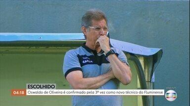 Oswaldo de Oliveira é confirmado pela 3ª vez como novo técnico do Fluminense - Essa vai ser a terceira passagem do treinador de 68 anos pelo clube, depois de ter treinado o Fluminense em 2001 e 2006 sem conquistar nenhum título.
