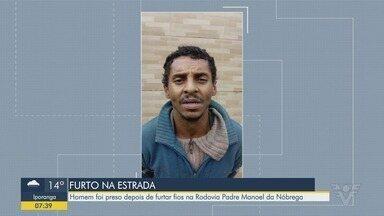 Polícia prende homem que furtava fios em rodovia - Ele cometia o crime na rodovia Padre Manoel da Nóbrega.