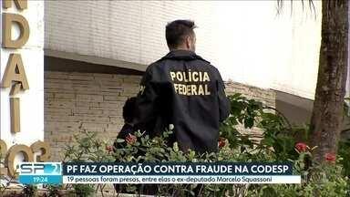 Operação da PF prende 19 suspeitos de fraudar contratos com a CODESP - Entre os presos está o ex-deputado federal Marcelo Squassoni. Ele recebeu mais de R$1 milhão de propina, segundo as investigações.
