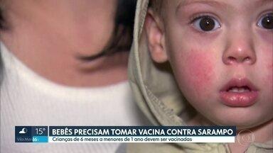 Crianças entre 6 meses e 1 ano têm que tomar vacina contra o sarampo - Apenas 7,8% das crianças nessa faixa etária foram vacinadas no estado