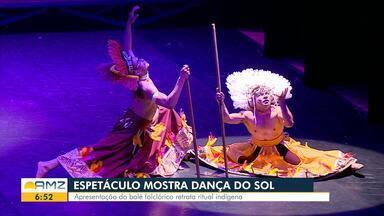 Espetáculo 'Dança do Sol' é apresentado no Teatro Amazonas - Apresentação do balé folclórico retrata ritual indígena.
