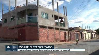 Homem que sofreu acidente na rede elétrica morre ao ter parada cardiorrespiratória - Vítima levou choque em uma obra.