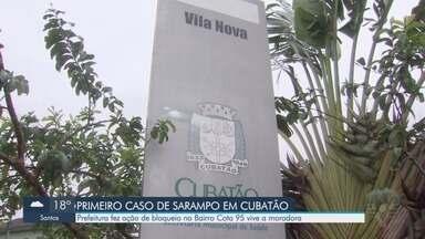 Prefeitura fez ação de bloqueio contra o sarampo em Cubatão - Ação ocorreu no bairro Cota 95, onde vive moradora com diagnóstico da doença confirmado.