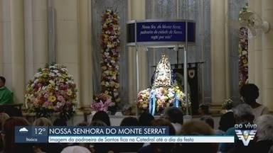 Imagem da padroeira de Santos fica na Catedral da cidade até o fim de semana - Missas serão celebradas até o Dia de Nossa Senhora do Monte Serrat, comemorado no domingo (8).