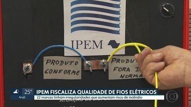 IPEM encontra problemas em 22 marcas de fiação elétrica que podem causar incêndios - Fiscalização do Instituto de Pesos e Medidas descobriu irregularidades em fios e cabos elétricos vendidos no mercado.