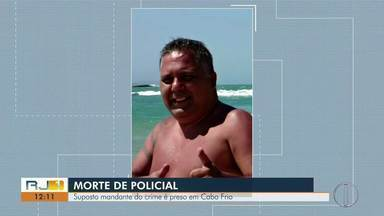 Suspeito de ser o mandante da morte de PM reformado é preso em Cabo Frio - Subtenente Girard foi morto a tiros na madrugada de domingo (8).