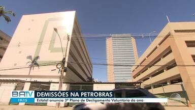 Petrobras anuncia terceiro Plano de Desligamento Voluntário de 2019 - Na Bahia, conforme o Sindicato dos Petroleiros, cerca de quatro mil concursados podem aderir.