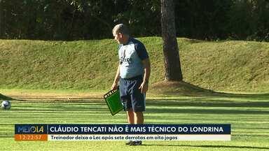 Cláudio Tencati não é mais o técnico do Londrina - O treinador deixou o time depois de sete derrotas em oito jogos.