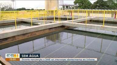 Em manutenção, SAAE vai interromper abastecimento de água em Linhares, ES - Cerca de 150 mil pessoas serão atingidas.