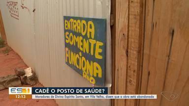 Moradores de Divino Espírito Santo, em Vila Velha, dizem que a obra está abandonada - Obra de posto de saúde está abandonada.