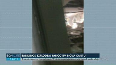 Bandidos explodem banco em Nova Cantu - A suspeita da polícia é que pelo menos 10 criminosos participaram da ação na madrugada de hoje.